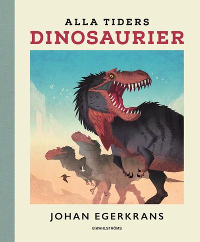 Alla tiders dinosaurier - Johan Egerkrans